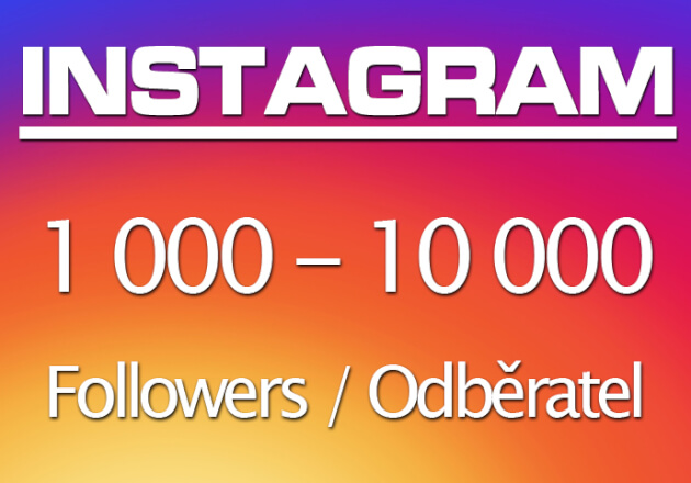 1000 - 10.000 Followers / Odběratel na Instagram